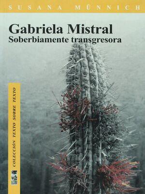 GABRIELA MISTRAL, SOBERBIAMENTE TRANSGRESION
