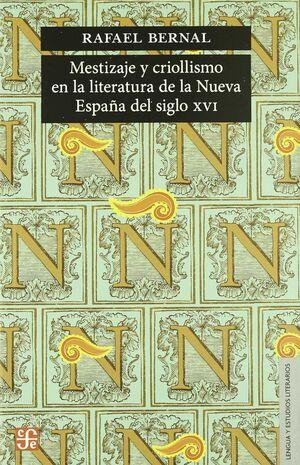 MESTIZAJE Y CRIOLLISMO EN LA LITERATURA DE LA NUEVA ESPAÑA DEL SIGLO XVI / RAFAE