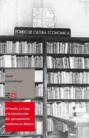 EL FONDO, LA CASA Y LA INTRODUCCIÓN DEL PENSAMIENTO MODERNO EN MÉXICO / JAVIER G