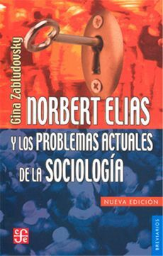 NORBERT ELIAS Y LOS PROBLEMAS ACTUALES DE LA SOCIOLOGIA