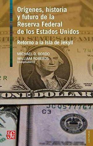 ORIGENES, HISTORIA Y FUTURO DE LA RESERVA FEDERAL DE LOS ESTADOS UNIDOS