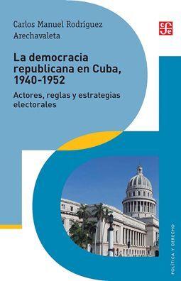LA DEMOCRACIA REPUBLICANA EN CUBA, 1940-1952