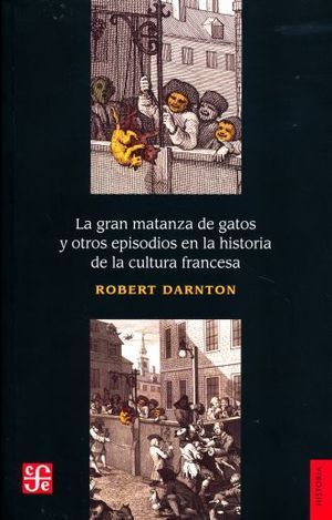 GRAN MATANZA DE GATOS Y OTROS EPISODIOS EN LA HISTORIA DE LA CULTURA FRANCESA, LA