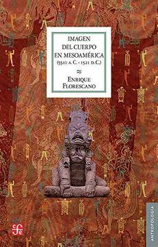 IMAGEN DEL CUERPO EN MESOAMÉRICA 5510 A.C. - 1521 D.C.