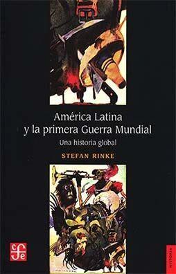 AMERICA LATINA Y LA PRIMERA GUERRA MUNDIAL. UNA HISTORIA GLOBAL