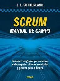 SCRUM. MANUAL DE CAMPO. UNA CLASE MAGISTRAL PARA ACELERAR EL DESEMPEÑO