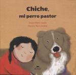 CHICHE, MI PERRO PASTOR