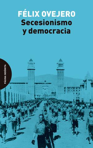 SECESIONISMO Y DEMOCRACIA (2ªED)