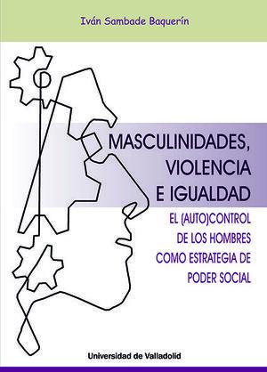 MASCULINIDADES, VIOLENCIA E IGUALDAD. EL AUTOCONTROL DE LOS HOMBRES COMO ESTRATE