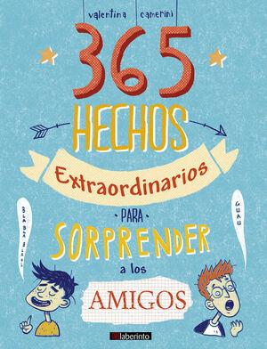 365 HECHOS EXTRAORDINARIOS PARA SORPRENDER A LOS AMIGOS
