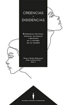CREENCIAS Y DISIDENCIAS. EXPERIENCIAS POLÍTICAS SOCIALES, CULTURALES Y RELIGIOSA