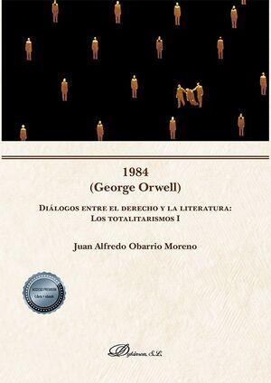1984 (GEORGE ORWELL) DIÁLOGOS ENTRE EL DERECHO Y LA LITERATURA: LOS TOTALITARISM
