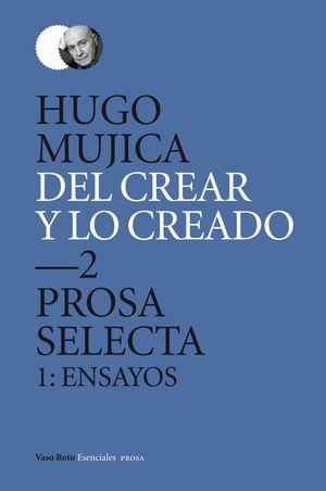 DEL CREAR Y LO CREADO 2. PROSA SELECTA. 1: ENSAYOS