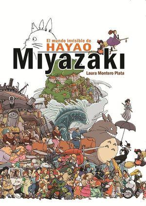 MUNDO INVISIBLE DE HAYAO MIYAZAKI, EL