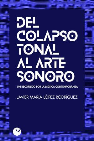 DEL COLAPSO TONAL AL ARTE SONORO. UN RECORRIDO POR LA MÚSICA CONTEMPORÁNEA