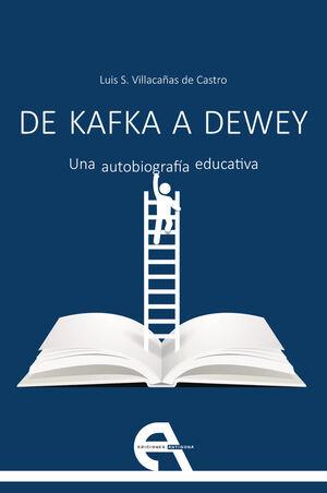 DE KAFKA A DEWEY. UNA AUTOBIOGRAFÍA EDUCATIVA
