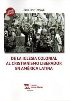 DE LA IGLESIA COLONIAL AL CRISTIANISMO LIBERADOR EN AMERICA LATINA