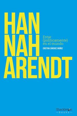 HANNAH ARENDT ESTAR POLITICAMENTE EN EL MUNDO