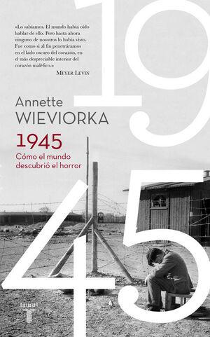 1945 COMO EL MUNDO DESCUBRIO EL HORROR