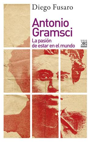 ANTONIO GRAMSCI: LA PASION DE ESTAR EN EL MUNDO