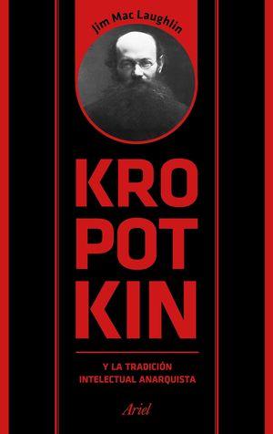KROPOTKIN Y LA TRADICION INTELECTUAL ANARQUISTA