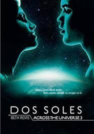 DOS SOLES, ACROSS THE UNIVERSE 3