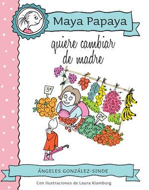 MAYA PAPAYA 4: MAYA PAPAYA QUIERE CAMBIAR DE MADRE