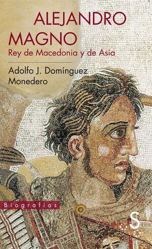 ALEJANDRO MAGNO, REY DE MACEDONIA Y DE ASIA