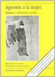 AGRESION A LA MUJER: MALTRATO, VIOLACION Y ACOSO