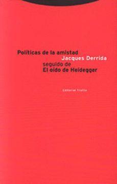 POLITICAS DE LA AMISTAD / EL OIDO DE HEIDEGGER