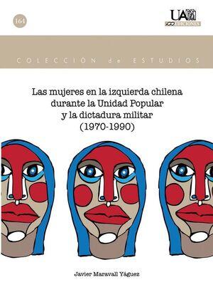 LAS MUJERES EN LA IZQUIERDA CHILENA DURANTE LA UNIDAD POPULAR Y LA DICTADURA MIL