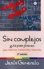 SIN COMPLEJOS: GUIA PARA JOVENES GAYS, LESBIANAS, TRANSEXUALES Y BISEXUALES