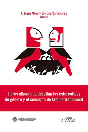 LIBROS ÁLBUM QUE DESAFÍAN LOS ESTEREOTIPOS DE GÉNERO Y EL CONCEPTO DE FAMILIA TR