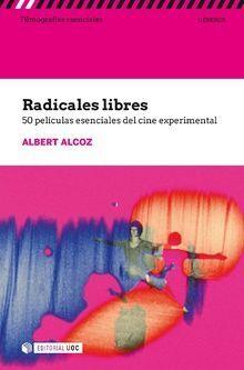 RADICALES LIBRES. 50 PELÍCULAS ESENCIALES DEL CINE EXPERIMENTAL
