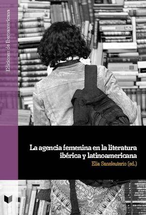 LA AGENCIA FEMENINA EN LA LITERATURA IBÉRICA Y LATINOAMERICANA