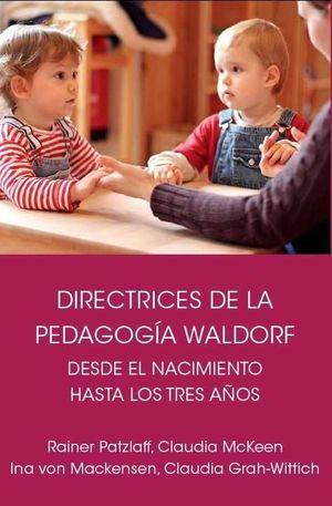 DIRECTRICES DE LA PEDAGOGÍA WALDORF DESDE EL NACIMIENTO HASTA LOS TRES AÑOS DE E
