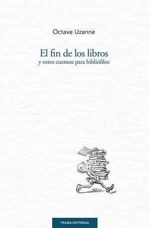 EL FIN DE LOS LIBROS Y OTROS CUENTOS PARA BIBLIÓFILOS