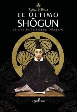 EL ÚLTIMO SHOGUN. LA VIDA DE YOSHINOBU TOKUGAWA