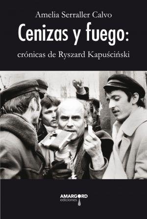 CENIZAS Y FUEGO: CRONICAS DE RYSZARD KAPUSCINSKI