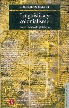 LINGÜÍSTICA Y COLONIALISMO : BREVE TRATADO DE GLOTOFAGIA