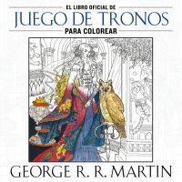 LIBRO OFICIAL DE JUEGO DE TRONOS PARA COLOREAR, EL