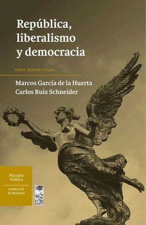 REPUBLICA, LIBERALISMO Y DEMOCRACIA
