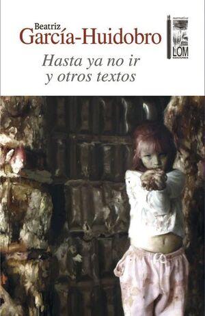 HASTA YA NO IR Y OTROS TEXTOS