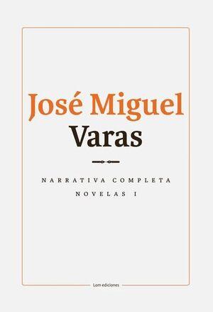 NARRATIVA COMPLETA DE JOSÉ MIGUEL VARAS: VOLUMEN I