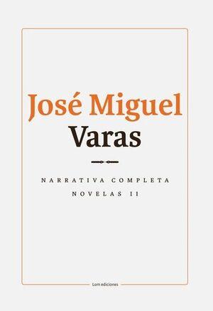 NARRATIVA COMPLETA DE JOSÉ MIGUEL VARAS: VOLUMEN II