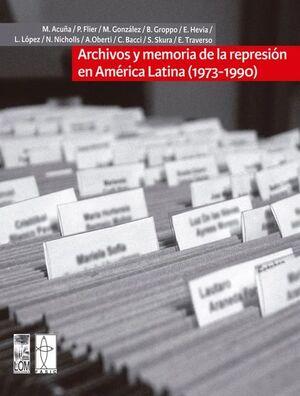ARCHIVOS Y MEMORIA DE LA REPRESION EN AMERICA LATINA  (1973 - 1990)