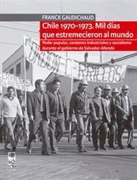 CHILE 1970-1973. MIL DIAS QUE ESTREMECIERON