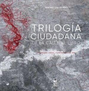 TRILOGIA CIUDADANA DE LA CALLE AL LIBRO