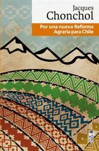 POR UNA NUEVA REFORMA AGRARIA PARA CHILE