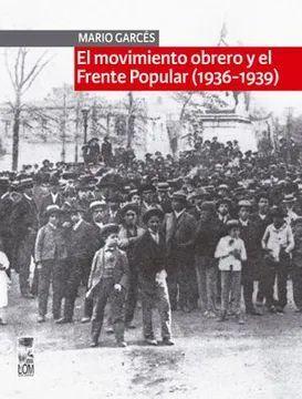 EL MOVIMIENTO OBRERO Y EL FRENTE POPULAR 1936-1939